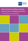 Equity and diversity: building community : Improving schools in challenging circumstances - eBook