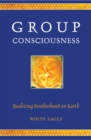 Group Consciousness : Realizing Brotherhood on Earth - Book