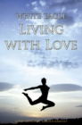 Living With Love : How to Transform your Life through Love - eBook
