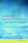 Living with Learning Disabilities, Dying with Cancer : Thirteen Personal Stories - eBook