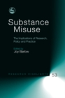 Substance Misuse : The Implications of Research, Policy and Practice - eBook
