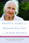 Rights, Risk and Restraint-Free Care of Older People : Person-Centred Approaches in Health and Social Care - eBook