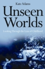 Unseen Worlds : Looking Through the Lens of Childhood - eBook