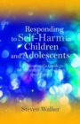 Responding to Self-Harm in Children and Adolescents : A Professional's Guide to Identification, Intervention and Support - eBook