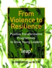 From Violence to Resilience : Positive Transformative Programmes to Grow Young Leaders - eBook