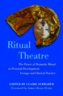Ritual Theatre : The Power of Dramatic Ritual in Personal Development Groups and Clinical Practice - eBook