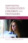 Supporting Traumatized Children and Teenagers : A Guide to Providing Understanding and Help - eBook