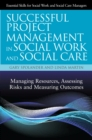 Successful Project Management in Social Work and Social Care : Managing Resources, Assessing Risks and Measuring Outcomes - eBook