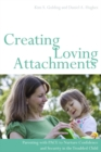 Creating Loving Attachments : Parenting with PACE to Nurture Confidence and Security in the Troubled Child - eBook