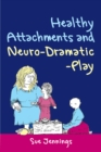 Healthy Attachments and Neuro-Dramatic-Play - eBook