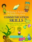 Helping Children to Improve their Communication Skills : Therapeutic Activities for Teachers, Parents and Therapists - eBook