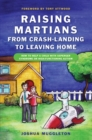 Raising Martians - from Crash-landing to Leaving Home : How to Help a Child with Asperger Syndrome or High-functioning Autism - eBook