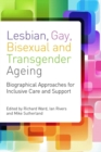 Lesbian, Gay, Bisexual and Transgender Ageing : Biographical Approaches for Inclusive Care and Support - eBook