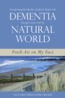 Transforming the Quality of Life for People with Dementia through Contact with the Natural World : Fresh Air on My Face - eBook