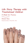 Life Story Therapy with Traumatized Children : A Model for Practice - eBook