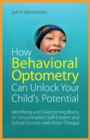 How Behavioral Optometry Can Unlock Your Child's Potential : Identifying and Overcoming Blocks to Concentration, Self-Esteem and School Success with Vision Therapy - eBook