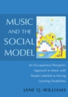 Music and the Social Model : An Occupational Therapist's Approach to Music with People Labelled as Having Learning Disabilities - eBook