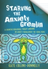 Starving the Anxiety Gremlin : A Cognitive Behavioural Therapy Workbook on Anxiety Management for Young People - eBook