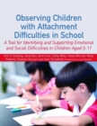 Observing Children with Attachment Difficulties in School : A Tool for Identifying and Supporting Emotional and Social Difficulties in Children Aged 5-11 - eBook