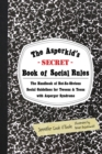 The Asperkid's (Secret) Book of Social Rules : The Handbook of Not-So-Obvious Social Guidelines for Tweens and Teens with Asperger Syndrome - eBook