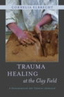 Trauma Healing at the Clay Field : A Sensorimotor Art Therapy Approach - eBook
