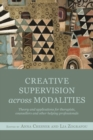 Creative Supervision Across Modalities : Theory and applications for therapists, counsellors and other helping professionals - eBook