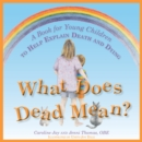 What Does Dead Mean? : A Book for Young Children to Help Explain Death and Dying - eBook
