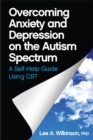 Overcoming Anxiety and Depression on the Autism Spectrum : A Self-Help Guide Using CBT - eBook