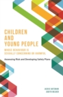Children and Young People Whose Behaviour is Sexually Concerning or Harmful : Assessing Risk and Developing Safety Plans - eBook
