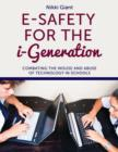 E-Safety for the i-Generation : Combating the Misuse and Abuse of Technology in Schools - eBook