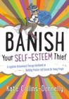 Banish Your Self-Esteem Thief : A Cognitive Behavioural Therapy Workbook on Building Positive Self-Esteem for Young People - eBook