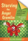 Starving the Anger Gremlin for Children Aged 5-9 : A Cognitive Behavioural Therapy Workbook on Anger Management - eBook