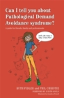 Can I tell you about Pathological Demand Avoidance syndrome? : A guide for friends, family and professionals - eBook