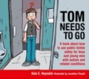 Tom Needs to Go : A book about how to use public toilets safely for boys and young men with autism and related conditions - eBook