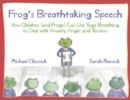 Frog's Breathtaking Speech : How Children (and Frogs) Can Use Yoga Breathing to Deal with Anxiety, Anger and Tension - eBook