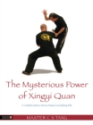 The Mysterious Power of Xingyi Quan : A Complete Guide to History, Weapons and Fighting Skills - eBook