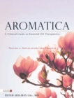Aromatica Volume 2 : A Clinical Guide to Essential Oil Therapeutics. Applications and Profiles - eBook