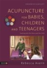 Acupuncture for Babies, Children and Teenagers : Treating both the Illness and the Child - eBook