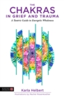 The Chakras in Grief and Trauma : A Tantric Guide to Energetic Wholeness - eBook