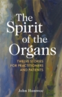 The Spirit of the Organs : Twelve stories for practitioners and patients - eBook