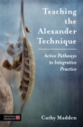 Teaching the Alexander Technique : Active Pathways to Integrative Practice - eBook