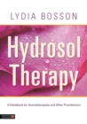 Hydrosol Therapy : A Handbook for Aromatherapists and Other Practitioners - eBook