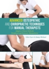 Advanced Osteopathic and Chiropractic Techniques for Manual Therapists : Adaptive Clinical Skills for Peripheral and Extremity Manipulation - Book