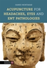 Acupuncture for Headaches, Eyes and ENT Pathologies - Book
