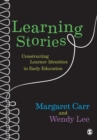 Learning Stories : Constructing Learner Identities in Early Education - Book