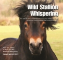 Wild Stallion Whispering : The Real-Life Story of Wild-Born Exmoor Pony Stallion Bear and His Journey from Unwanted Foal to World Champion - Book