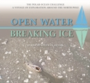 Open Water-Breaking Ice : The Polar Ocean Challenge.  A Voyage of Exploration Around the North Pole. - Book