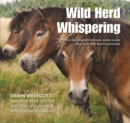 Wild Herd Whispering : How the enigmatic Exmoor ponies reveal what is in their hearts and minds - Book