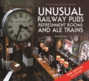 Unusual Railway Pubs, Refreshment Rooms and Ale Trains - Book