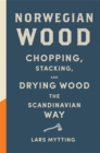 Norwegian Wood : The internationally bestselling guide to chopping and storing firewood - Book